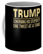 Funny Anti Trump Tweet Confirming His Stupidity Coffee Mug