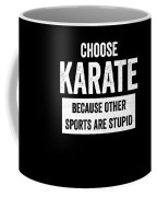 Funny Karate Design Choose Karate Because White Light Coffee Mug