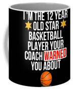 I Am The 12 Year Old Star Basketball Player Your Coach Warned You About Coffee Mug