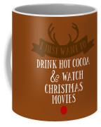 I Just Want To Drink Hot Cocoa And Watch Christmas Movies Coffee Mug