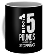 I Lost 15 Pounds And Im Not Stopping Coffee Mug