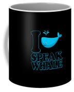 I Speak Whale Coffee Mug