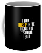 Idoubt Whiskey Is The Answer But Its Worth A Shot Cute Whiskey Drinking Bar Lover Coffee Mug