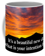 It's A Beautiful Day  What Is Your Intention For It Coffee Mug