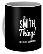 Its A Smith Thing You Wouldnt Understand Coffee Mug
