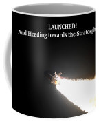 Launched And Heading Towards The Stratosphere Coffee Mug