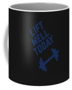 Lift Well Today Coffee Mug