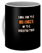 Look For The Oranges Of The Investigation Coffee Mug