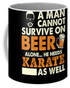Man Cannot Survive On Beer Alone He Needs Karate As Well Coffee Mug