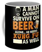 Man Cannot Survive On Beer Alone He Needs Kung Fu As Well Coffee Mug