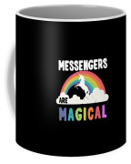 Messengers Are Magical Coffee Mug