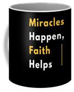 Miracles Happen Faith Helps Bible Christian Love Coffee Mug