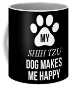 My Shih Tzu Makes Me Happy Coffee Mug