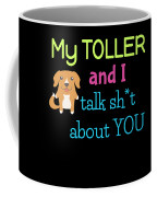 My Toller And I Talk Sh T About You Coffee Mug