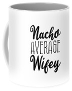 Nacho Average Wifey Coffee Mug