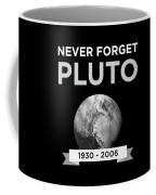 Never Forget Pluto Planet 19302006 Universe Coffee Mug