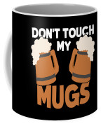 Oktoberfest Tshirt Dont Touch My Mugs Funny Beer Tee Coffee Mug