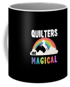 Quilters Are Magical Coffee Mug