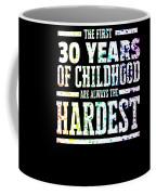 Rainbow Splat First 30 Years Of Childhood Always The Hardest Funny Birthday Gift Idea Coffee Mug