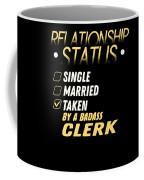 Relationship Status Taken By A Badass Clerk Coffee Mug