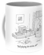 Still Playing The Victim Coffee Mug