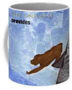 The Universe Provides Coffee Mug by Teresa Epps