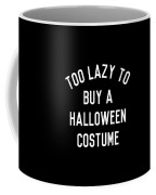 Too Lazy To Buy A Halloween Costume Coffee Mug