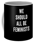 We Should All Be Feminists Coffee Mug
