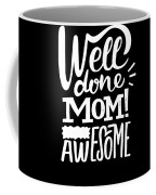 Well Done Mom I Am Awesome Funny Humor Mothers Day Coffee Mug