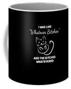 Whatever Bitches Cat Coffee Mug