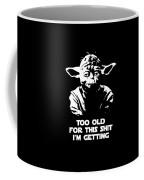 Yoda Parody - Too Old For This Shit I'm Getting Coffee Mug