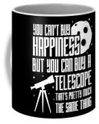 You Cant Buy Happiness Telescope Astronomy Coffee Mug