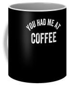 You Had Me At Coffee Caffeine Coffee Mug