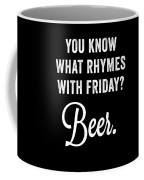 You Know What Rhymes With Friday Beer Coffee Mug