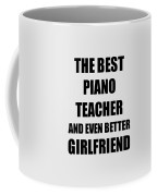 Piano Teacher Girlfriend Funny Gift Idea For Gf Gag Inspiring Joke The Best And Even Better Digital Art By Funny Gift Ideas