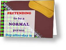 Pretending Normal Comedy Jokes Artistic Quote Images Textures Patterns Background Designs  And Colo Greeting Card