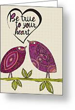 Be True To Your Heart Greeting Card