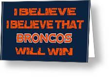 Denver Broncos I Believe Greeting Card