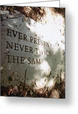 Ever Present Never Twice The Same Greeting Card