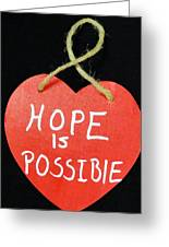 Hope Is Possible Greeting Card