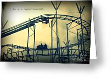 Life Is A Rollercoaster Greeting Card