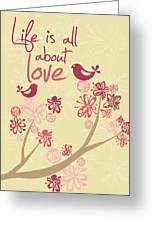 Life Is All About Love Greeting Card