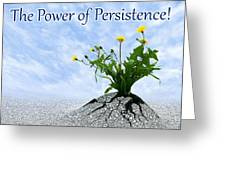 The Power Of Persistence Greeting Card
