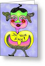 I'm Your Fan Greeting Card
