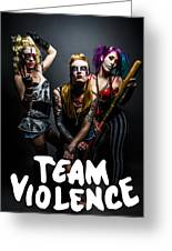 Team Violence Greeting Card by Kyle James-Patrick