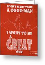 Oz Quote. I Don't Want To Be A Good Man... Greeting Card