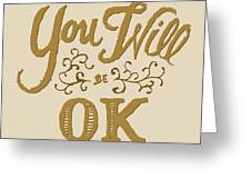 You Will Be Ok  Greeting Card