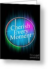 Cherish Every Moment Greeting Card