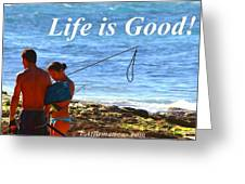 Life Is Good Greeting Card