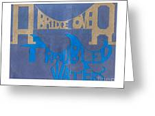 A Bridge Over Troubled Waters Greeting Card